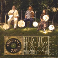 The Old 78s - Old Time Fiddle Rags, Classic and Minstrel Banjo CD